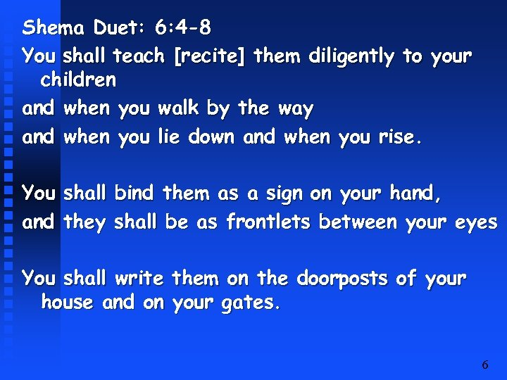 Shema Duet: 6: 4 -8 You shall teach [recite] them diligently to your children