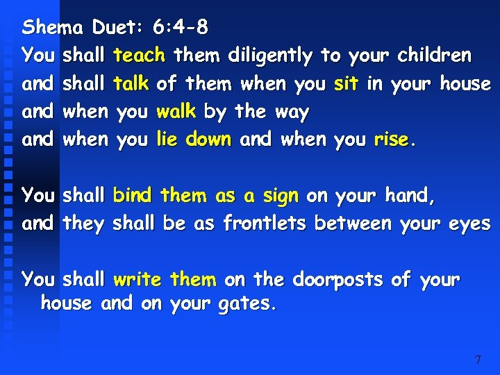 Shema Duet: 6: 4 -8 You shall teach them diligently to your children and