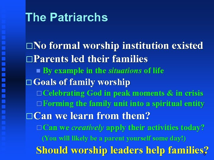 The Patriarchs No formal worship institution existed Parents led their families By example in