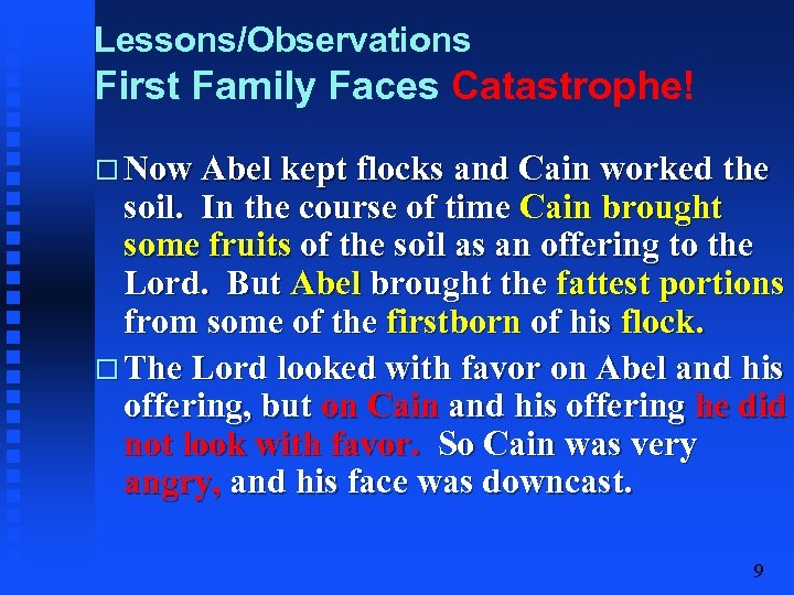 Lessons/Observations First Family Faces Catastrophe! Now Abel kept flocks and Cain worked the soil.