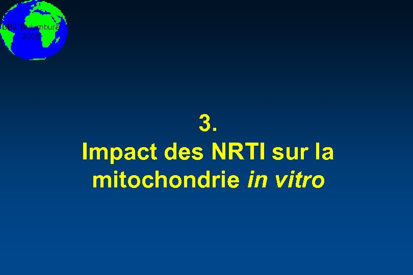 DIU Bujumbura 2008 3. Impact des NRTI sur la mitochondrie in vitro