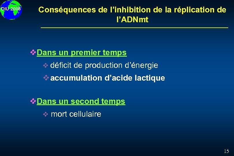 DIU 2008 Conséquences de l'inhibition de la réplication de l'ADNmt v. Dans un premier