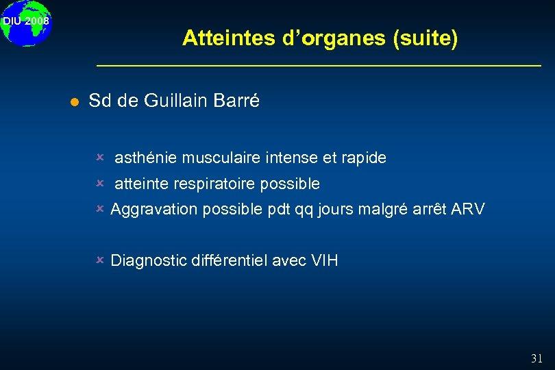 DIU 2008 Atteintes d'organes (suite) l Sd de Guillain Barré û asthénie musculaire intense