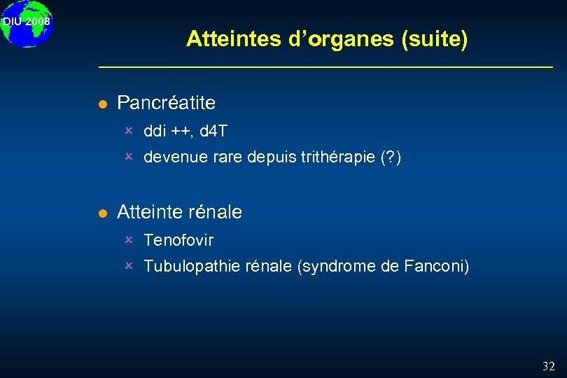 DIU 2008 Atteintes d'organes (suite) l Pancréatite û ddi ++, d 4 T û