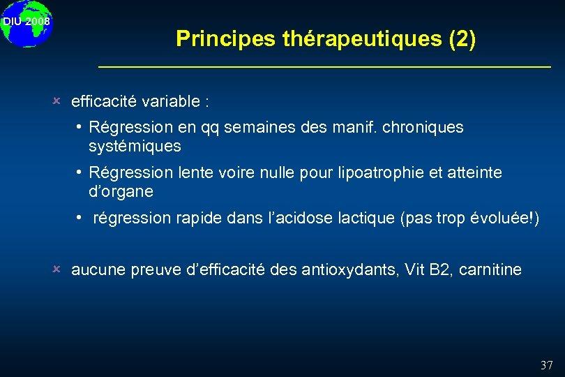 DIU 2008 Principes thérapeutiques (2) û efficacité variable : • Régression en qq semaines