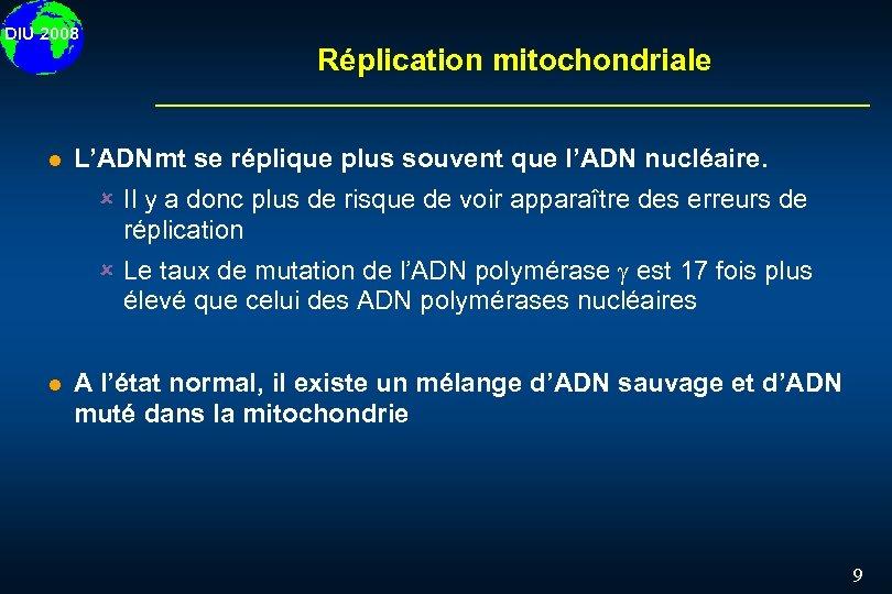 DIU 2008 l Réplication mitochondriale L'ADNmt se réplique plus souvent que l'ADN nucléaire. û