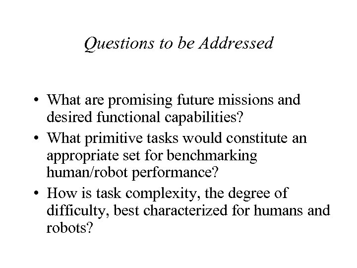 Questions to be Addressed • What are promising future missions and desired functional capabilities?