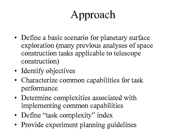 Approach • Define a basic scenario for planetary surface exploration (many previous analyses of