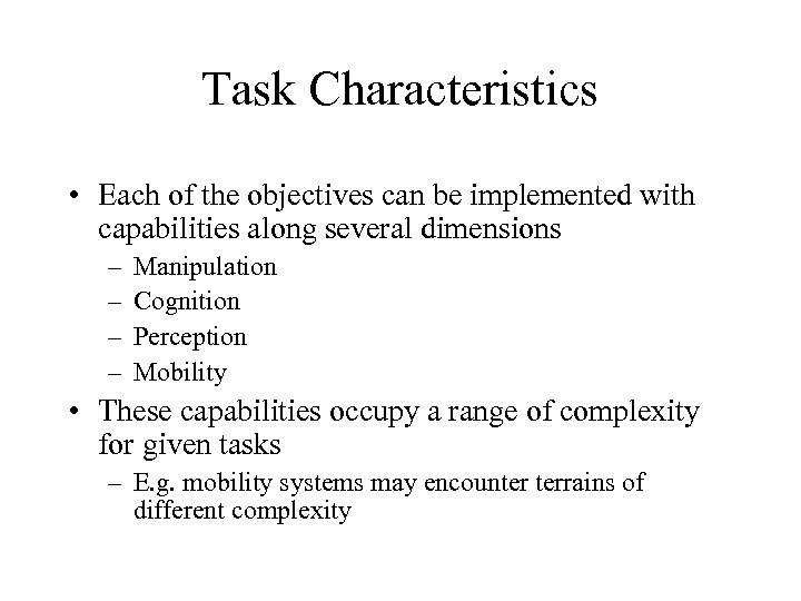 Task Characteristics • Each of the objectives can be implemented with capabilities along several