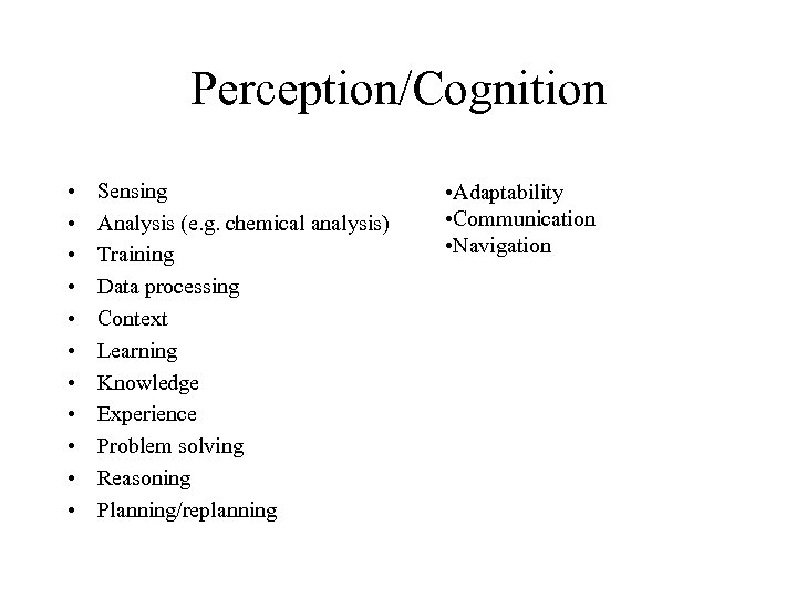 Perception/Cognition • • • Sensing Analysis (e. g. chemical analysis) Training Data processing Context