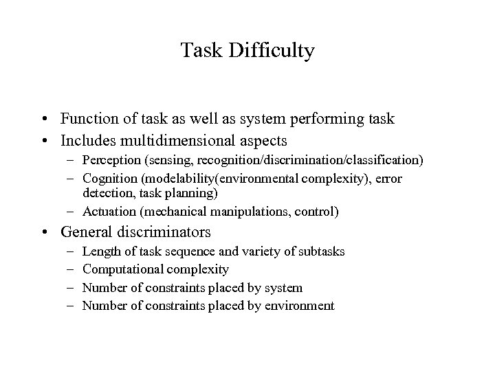 Task Difficulty • Function of task as well as system performing task • Includes