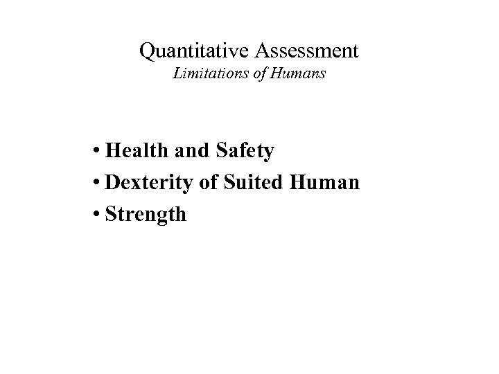 Quantitative Assessment Limitations of Humans • Health and Safety • Dexterity of Suited Human