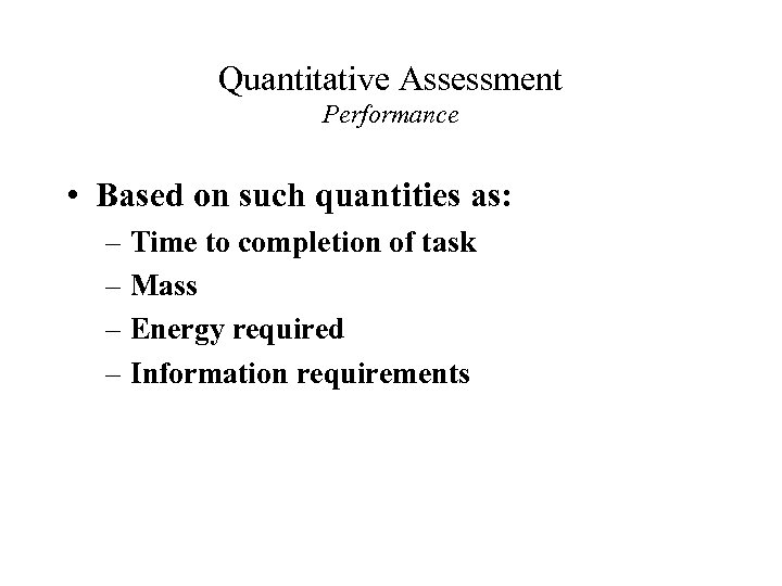 Quantitative Assessment Performance • Based on such quantities as: – Time to completion of