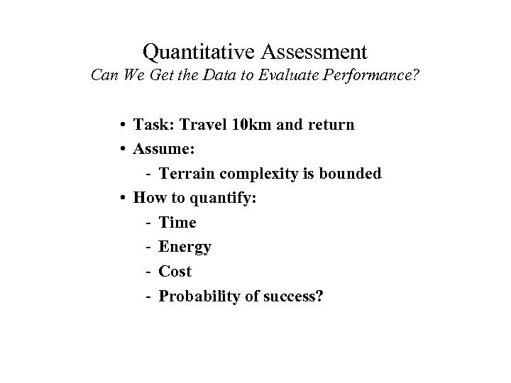 Quantitative Assessment Can We Get the Data to Evaluate Performance? • Task: Travel 10