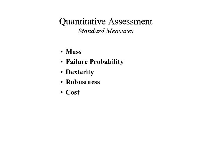 Quantitative Assessment Standard Measures • • • Mass Failure Probability Dexterity Robustness Cost
