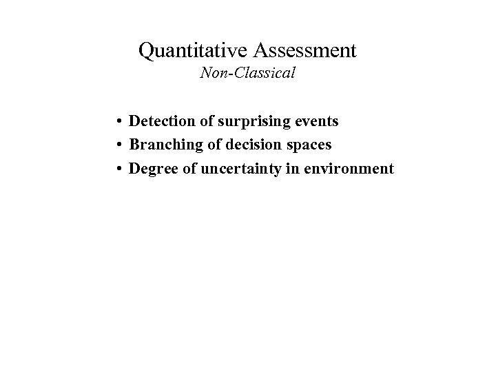 Quantitative Assessment Non-Classical • Detection of surprising events • Branching of decision spaces •
