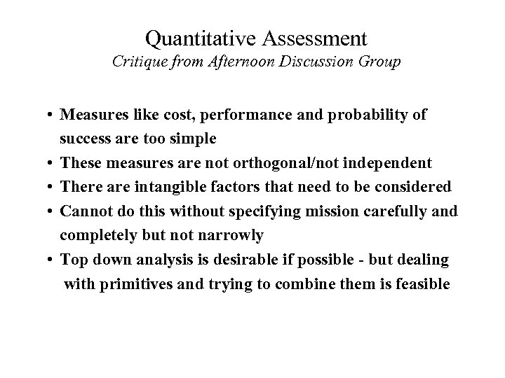 Quantitative Assessment Critique from Afternoon Discussion Group • Measures like cost, performance and probability