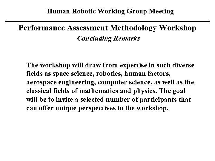 Human Robotic Working Group Meeting Performance Assessment Methodology Workshop Concluding Remarks The workshop will