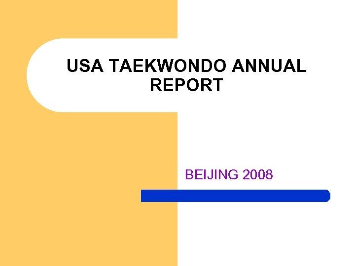 USA TAEKWONDO ANNUAL REPORT BEIJING 2008