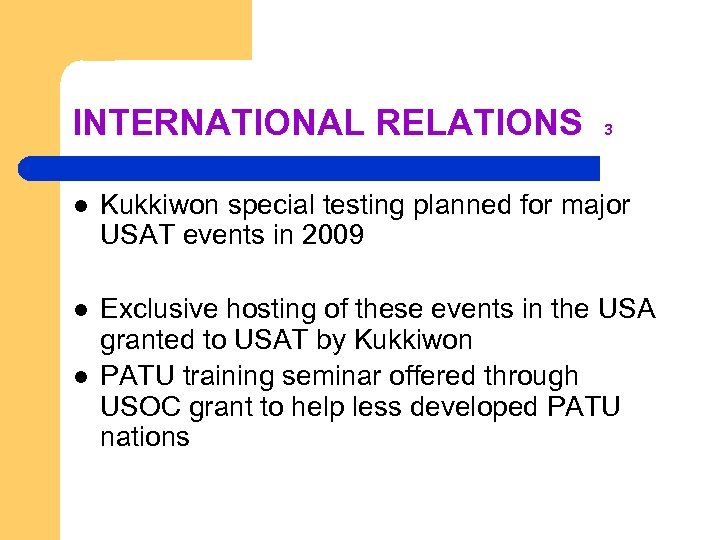 INTERNATIONAL RELATIONS 3 l Kukkiwon special testing planned for major USAT events in 2009