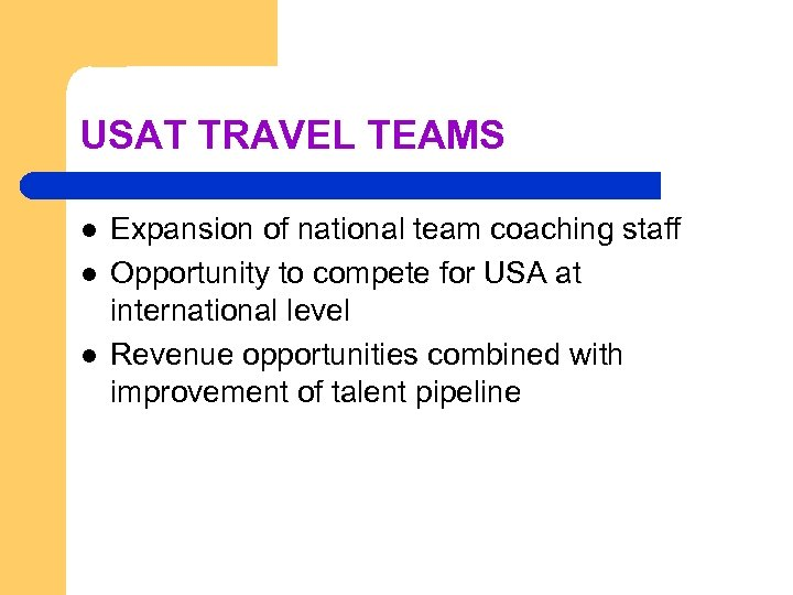USAT TRAVEL TEAMS l l l Expansion of national team coaching staff Opportunity to