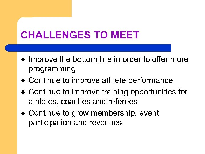 CHALLENGES TO MEET l l Improve the bottom line in order to offer more