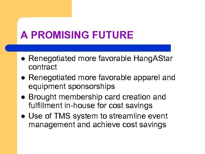 A PROMISING FUTURE l l Renegotiated more favorable Hang. AStar contract Renegotiated more favorable