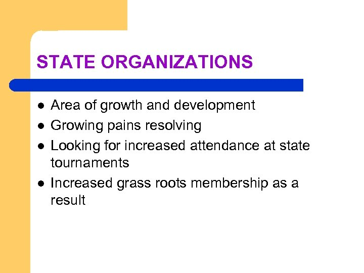 STATE ORGANIZATIONS l l Area of growth and development Growing pains resolving Looking for