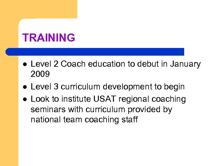 TRAINING l l l Level 2 Coach education to debut in January 2009 Level