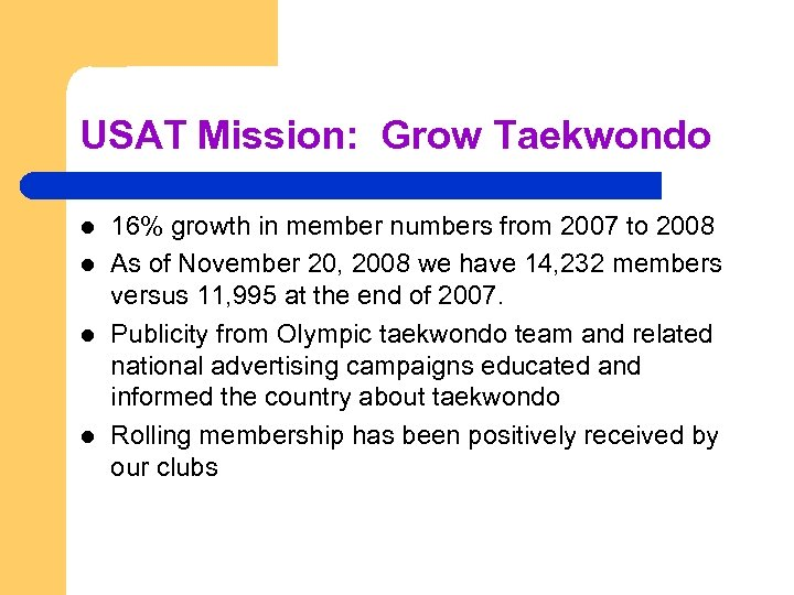USAT Mission: Grow Taekwondo l l 16% growth in member numbers from 2007 to