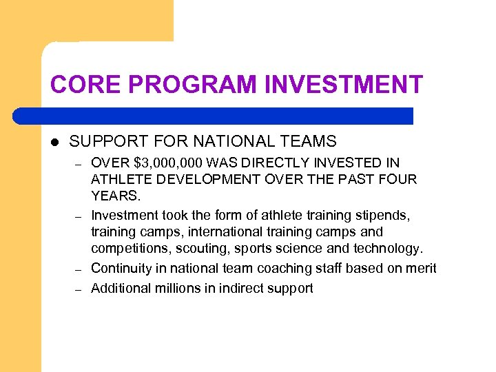 CORE PROGRAM INVESTMENT l SUPPORT FOR NATIONAL TEAMS – – OVER $3, 000 WAS