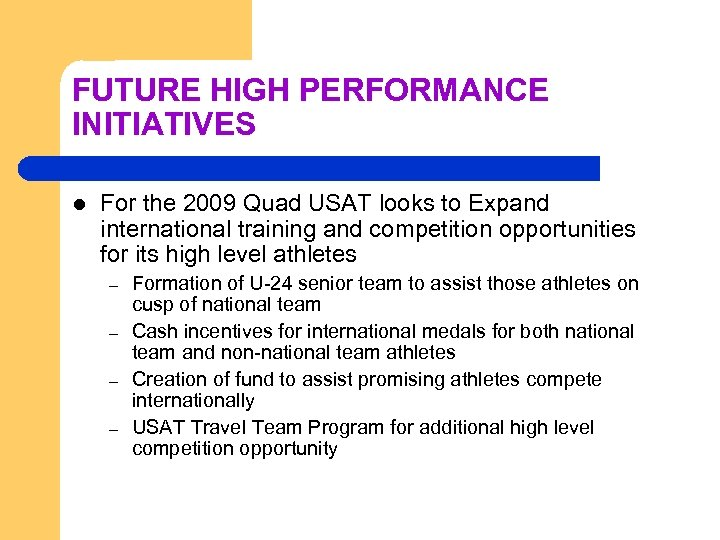 FUTURE HIGH PERFORMANCE INITIATIVES l For the 2009 Quad USAT looks to Expand international