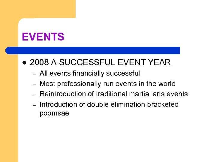 EVENTS l 2008 A SUCCESSFUL EVENT YEAR – – All events financially successful Most