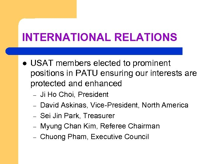 INTERNATIONAL RELATIONS l USAT members elected to prominent positions in PATU ensuring our interests