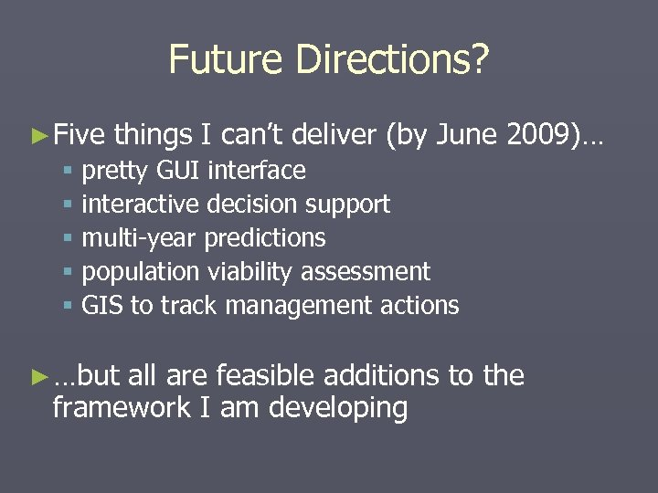 Future Directions? ► Five things I can't deliver (by June 2009)… § pretty GUI