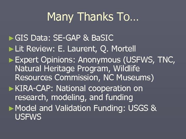 Many Thanks To… ► GIS Data: SE-GAP & Ba. SIC ► Lit Review: E.