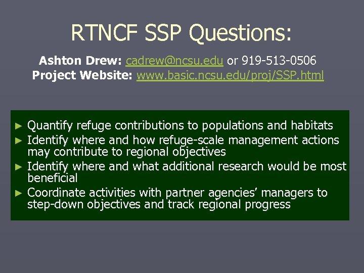 RTNCF SSP Questions: Ashton Drew: cadrew@ncsu. edu or 919 -513 -0506 Project Website: www.