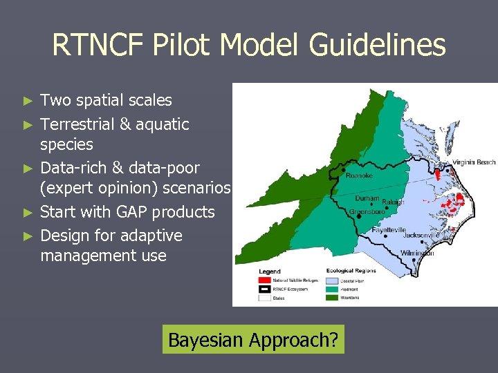 RTNCF Pilot Model Guidelines Two spatial scales ► Terrestrial & aquatic species ► Data-rich