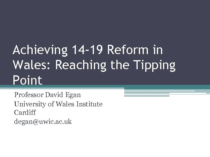 Achieving 14 -19 Reform in Wales: Reaching the Tipping Point Professor David Egan University