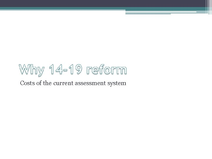 Costs of the current assessment system