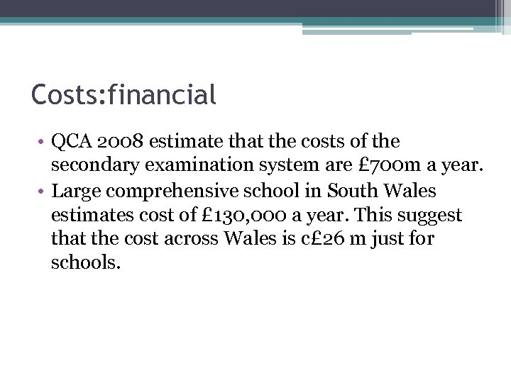 Costs: financial • QCA 2008 estimate that the costs of the secondary examination system