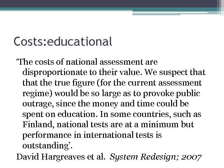 Costs: educational 'The costs of national assessment are disproportionate to their value. We suspect