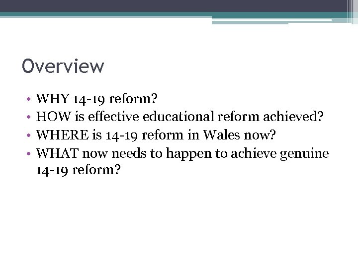 Overview • • WHY 14 -19 reform? HOW is effective educational reform achieved? WHERE