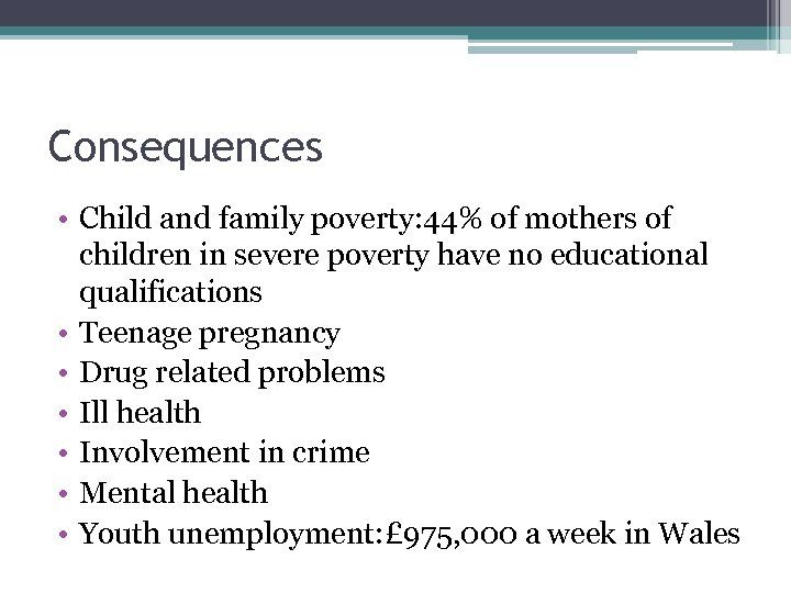 Consequences • Child and family poverty: 44% of mothers of children in severe poverty