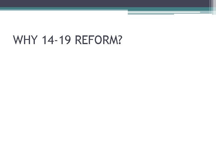 WHY 14 -19 REFORM?