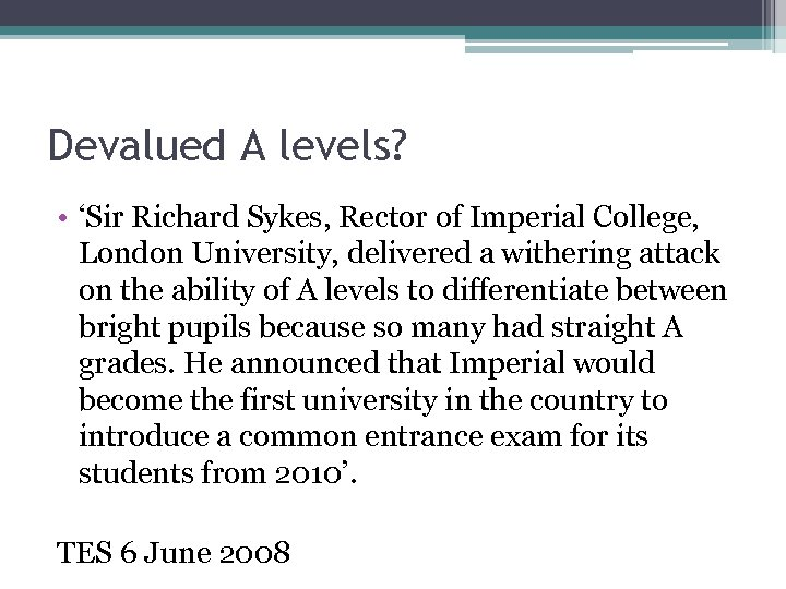 Devalued A levels? • 'Sir Richard Sykes, Rector of Imperial College, London University, delivered