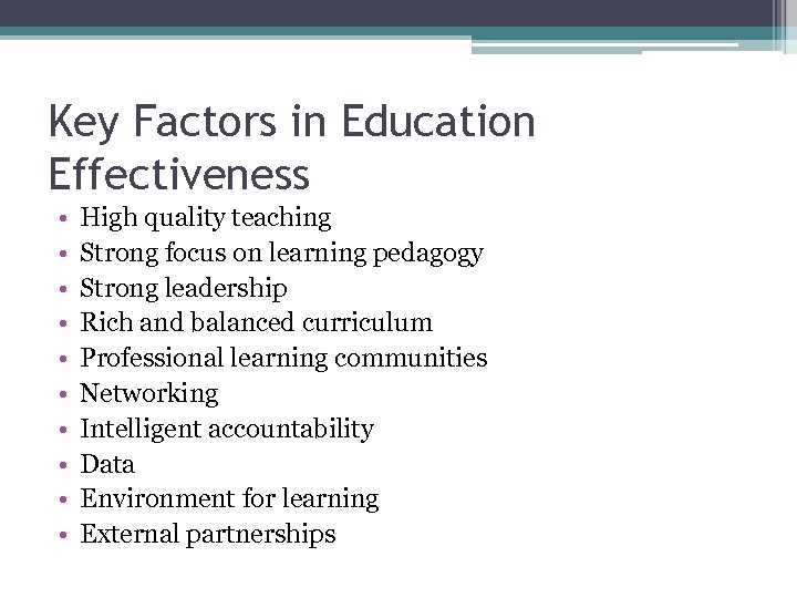 Key Factors in Education Effectiveness • • • High quality teaching Strong focus on