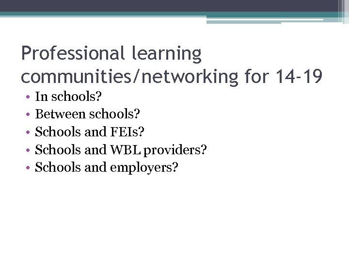 Professional learning communities/networking for 14 -19 • • • In schools? Between schools? Schools