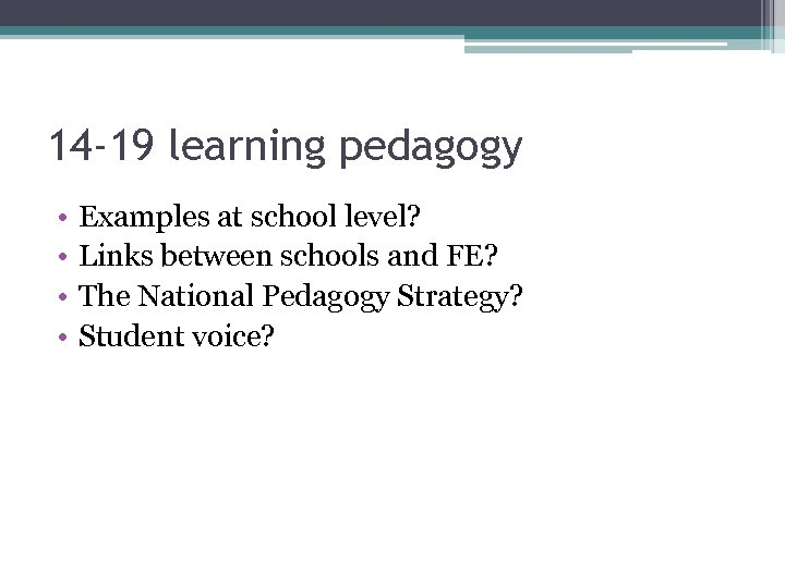 14 -19 learning pedagogy • • Examples at school level? Links between schools and