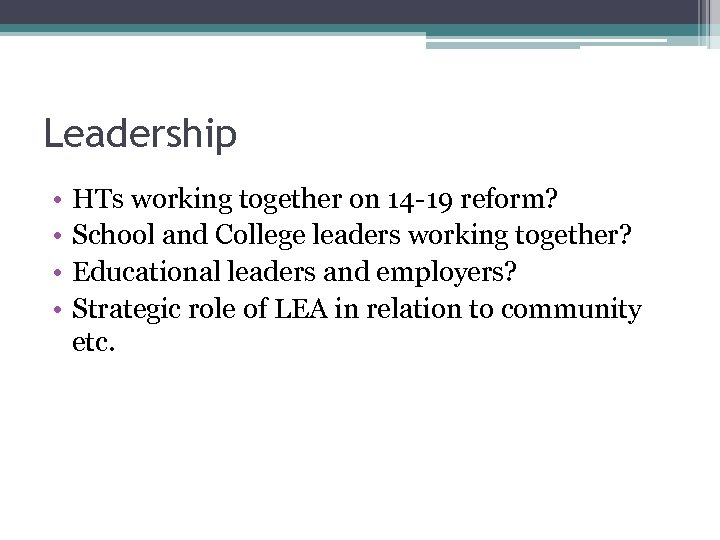 Leadership • • HTs working together on 14 -19 reform? School and College leaders